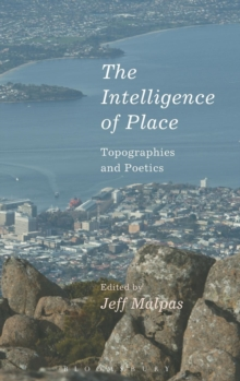 The Intelligence of Place : Topographies and Poetics, Hardback Book