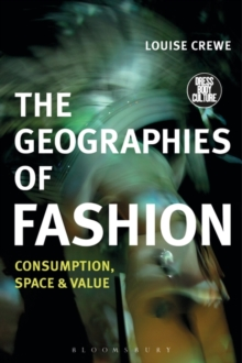 The Geographies of Fashion : Consumption, Space, and Value, Paperback / softback Book