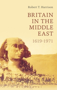 Britain in the Middle East : 1619-1971, Hardback Book