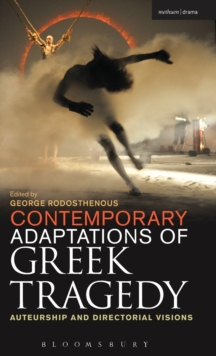 Contemporary Adaptations of Greek Tragedy : Auteurship and Directorial Visions, Hardback Book