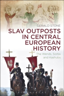 Slav Outposts in Central European History : The Wends, Sorbs and Kashubs, Paperback / softback Book
