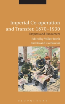 Imperial Co-operation and Transfer, 1870-1930 : Empires and Encounters, Hardback Book