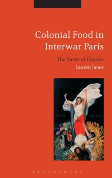 Colonial Food in Interwar Paris : The Taste of Empire, Hardback Book