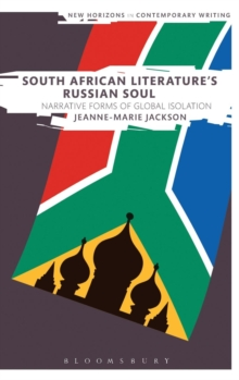 South African Literature's Russian Soul : Narrative Forms of Global Isolation, Hardback Book