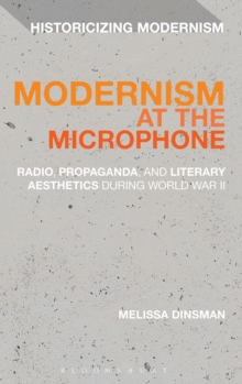 Modernism at the Microphone : Radio, Propaganda, and Literary Aesthetics During World War II, Hardback Book