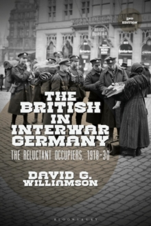 The British in Interwar Germany : The Reluctant Occupiers, 1918-30, Paperback / softback Book