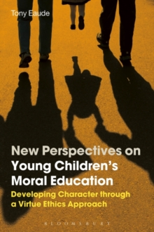 New Perspectives on Young Children's Moral Education : Developing Character through a Virtue Ethics Approach, Paperback / softback Book