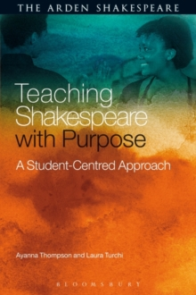Teaching Shakespeare with Purpose : A Student-Centred Approach, Paperback Book
