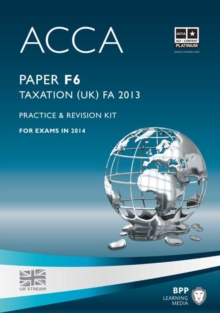 ACCA F6 Taxation FA2013 : Practice and Revision Kit, Paperback Book