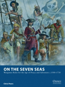 On the Seven Seas : Wargames Rules for the Age of Piracy and Adventure c.1500-1730, Paperback / softback Book