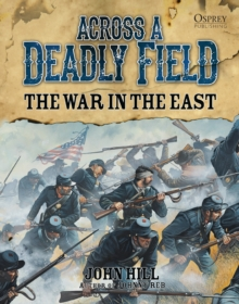 Across A Deadly Field: The War in the East, Hardback Book