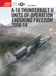 A-10 Thunderbolt II Units of Operation Enduring Freedom 2008-14 : A-10 Thunderbolt II Units of Operation Enduring Freedom 2008-14 Part 2, Paperback Book