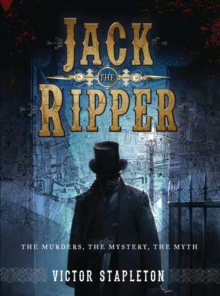 Jack the Ripper : The Murders, the Mystery, the Myth, Paperback / softback Book