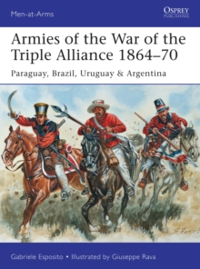 Armies of the War of the Triple Alliance 1864-70 : Paraguay, Brazil, Uruguay & Argentina, Paperback / softback Book