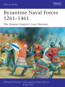 Byzantine Naval Forces 1261-1461 : The Roman Empire's Last Marines, Paperback Book