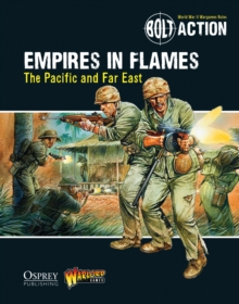 Bolt Action: Empires in Flames : The Pacific and the Far East, Paperback / softback Book