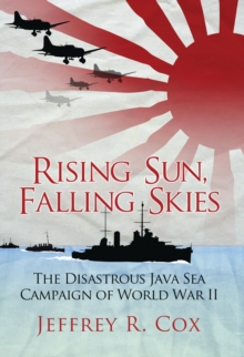 Rising Sun, Falling Skies : The disastrous Java Sea Campaign of World War II, Paperback Book
