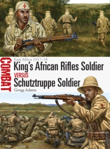 King's African Rifles Soldier vs Schutztruppe Soldier : East Africa 1917-18, Paperback Book
