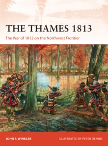 The Thames 1813 : The War of 1812 on the Northwest Frontier, Paperback Book