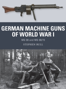 German Machine Guns of World War I : Mg 08 and Mg 08/15, Paperback Book