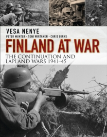Finland at War : The Continuation and Lapland Wars 1941-45, Hardback Book