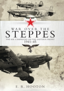 War over the Steppes : The air campaigns on the Eastern Front 1941-45, Hardback Book