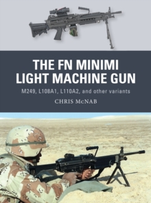The FN Minimi Light Machine Gun : M249, L108A1, L110A2, and other variants, Paperback / softback Book