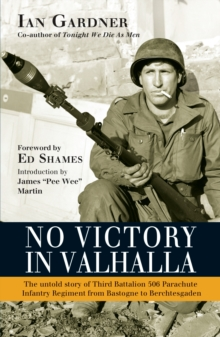 No Victory in Valhalla : The Untold Story of Third Battalion 506 Parachute Infantry Regiment from Bastogne to Berchtesgaden, Paperback Book