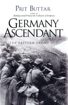 Germany Ascendant : The Eastern Front 1915, Paperback Book