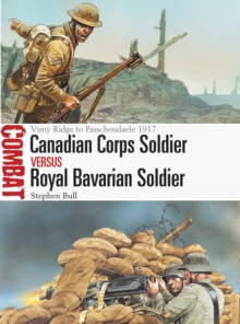 Canadian Corps Soldier vs Royal Bavarian Soldier : Vimy Ridge to Passchendaele 1917, Paperback Book