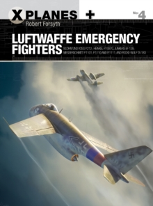 Luftwaffe Emergency Fighters : Blohm & Voss BV P.212 , Heinkel P.1087C, Junkers EF 128, Messerschmitt P.1101, Focke-Wulf Ta 183 and Henschel Hs P.135, EPUB eBook