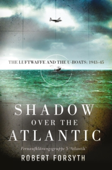 Shadow over the Atlantic : The Luftwaffe and the U-boats: 1943 45, PDF eBook