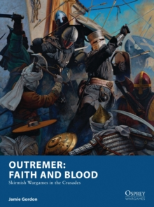 Outremer: Faith and Blood : Skirmish Wargames in the Crusades, Paperback Book