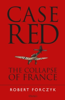 Case Red : The Collapse of France, Paperback / softback Book