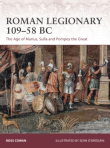 Roman Legionary 109-58 BC : The Age of Marius, Sulla and Pompey the Great, Paperback Book