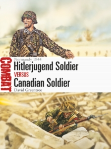 Hitlerjugend Soldier vs Canadian Soldier : Normandy 1944, Paperback / softback Book