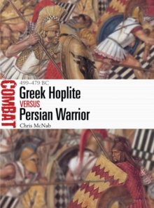 Greek Hoplite vs Persian Warrior : 499-479 BC, Paperback / softback Book