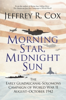Morning Star, Midnight Sun : The Early Guadalcanal-Solomons Campaign of World War II August-October 1942, Hardback Book