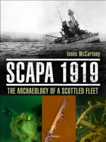 Scapa 1919 : The Archaeology of a Scuttled Fleet, Hardback Book