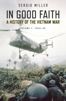 In Good Faith : A history of the Vietnam War Volume 1: 1945-65, Paperback / softback Book