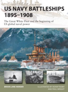 US Navy Battleships 1895-1908 : The Great White Fleet and the beginning of US global naval power, Paperback / softback Book