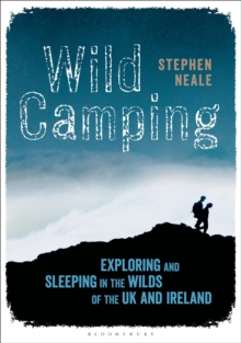 Wild Camping : Exploring and Sleeping in the Wilds of the UK and Ireland, Paperback Book