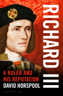 Richard III : A Ruler and His Reputation, Hardback Book