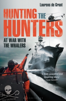 Hunting the Hunters : At War with the Whalers, Paperback Book