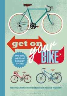 Get on Your Bike! : Stay Safe, Get Fit and be Happy Cycling, Paperback Book