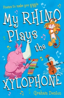 My Rhino Plays the Xylophone : Poems to make you giggle, Paperback Book