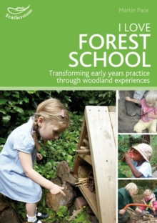 I Love Forest School : Transforming Early Years Practice Through Woodland Experiences, Paperback Book