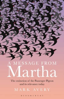 A Message from Martha : The Extinction of the Passenger Pigeon and its Relevance Today, Paperback Book