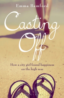 Casting Off : How a City Girl Found Happiness on the High Seas, Paperback Book