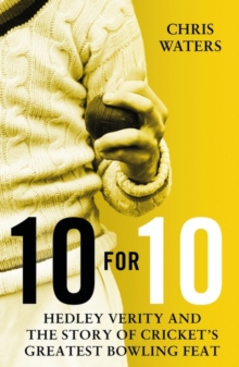 10 for 10 : Hedley Verity and the Story of Cricket's Greatest Bowling Feat, Hardback Book